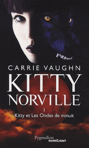 Carrie Vaughn - Kitty Norville Tome 1 : Kitty et Les Ondes de minuit.