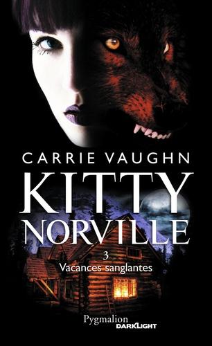 Carrie Vaughn - Kitty Norville Tome 3 : Vacances sanglantes.