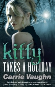 Carrie Vaughn - Kitty Takes a Holiday.