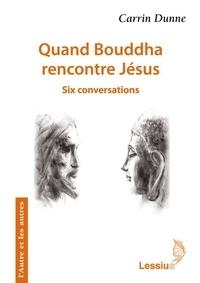 Carrin Dunne - Quand Bouddha rencontre Jésus - Six conversations.
