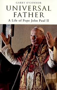 Carry O'Connor - Universal Father - A Life of Pope John Paul II.