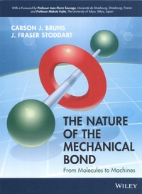 Carson J. Bruns et J. Fraser Stoddart - The Nature of the Mechanical Bond - From Molecules to Machines.