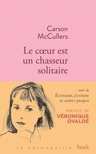 Carson McCullers - Le coeur est un chasseur solitaire - Suivi de Ecrivains, écriture et autres propos.