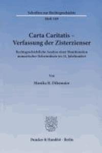 Carta Caritatis - Verfassung der Zisterzienser - Rechtsgeschichtliche Analyse einer Manifestation monastischer Reformideale im 12. Jahrhundert.