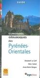 Elisabeth Le Goff et Marc Calvet - Curiosités géologiques des Pyrénées-Orientales.