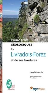 Hervé Cubizolle - Curiosités géologiques du Livradois-Forez et de ses bordures.