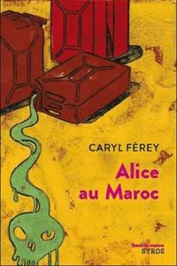 Caryl Férey - Alice au Maroc.