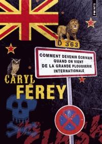 Caryl Férey - Comment devenir écrivain quand on vient de la grande plouquerie internationale.