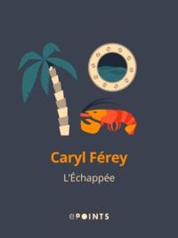Caryl Férey - L'Échappée.