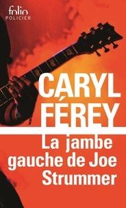 Caryl Férey - La jambe gauche de Joe Strummer - Une enquête inédite de Mc Cash.