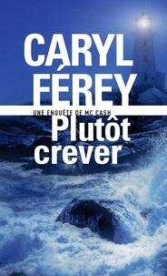 Caryl Férey - Plutôt crever - Une enquête de Mc Cash.