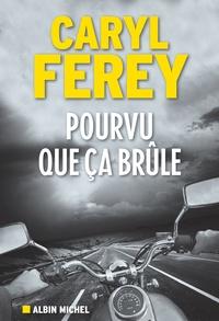 Caryl Férey - Pourvu que ça brûle.