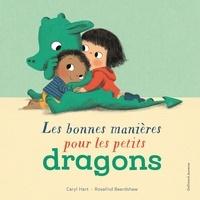 Caryl Hart et Rosalind Beardshaw - Les bonnes manières pour les petits dragons.