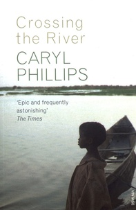 Caryl Phillips - Crossing the River.