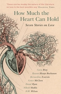 Carys Bray et Rowan Hisayo Buchanan - How Much the Heart Can Hold: the perfect alternative Valentine's gift - Seven Stories on Love.