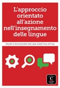 Casa delle lingue - L'approccio oreintato all'azione nell'insegnamento delle lingue - Spunti e riflessiono per una didattica attiva!.