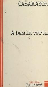 Casamayor et Jacques Chancel - À bas la vertu.
