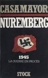 Casamayor - Nuremberg - 1945, la guerre en procès.