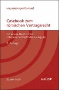Casebook zum römischen Vertragsrecht - mit einem Abschnitt zum Schadenersatzrecht der lex Aquilia.
