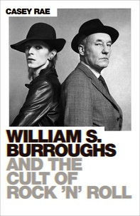 Casey Rae - William S. Burroughs and the Cult of Rock 'n' Roll.