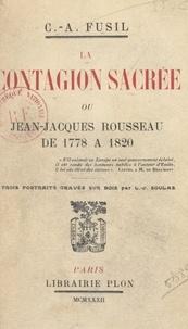 Casimir-Alexandre Fusil et Louis-Joseph Soulas - La contagion sacrée - Ou Jean-Jacques Rousseau de 1778 à 1820.