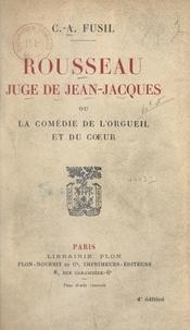 Casimir-Alexandre Fusil - Rousseau juge de Jean-Jacques - Ou La comédie de l'orgueil et du cœur.