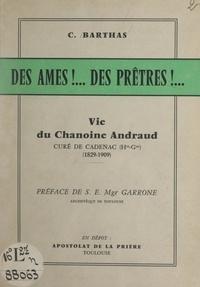 Casimir Barthas et Gabriel-Marie Garrone - Des âmes !... des prêtres !... - Vie du chanoine Andraud, curé de Cadenac (Haute-Garonne), (1829-1909).
