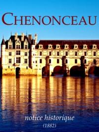 Casimir Chevalier - Chenonceau, notice historique - L'histoire du château des Dames....