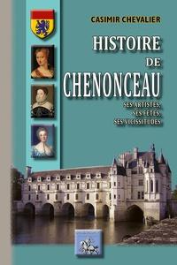 Casimir Chevalier - Histoire de Chenonceau - Ses artistes, ses fêtes, ses vicissitudes.