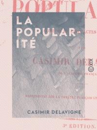 Casimir Delavigne - La Popularité - Comédie en cinq actes, en vers.