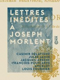Casimir Delavigne et Jules Janin - Lettres inédites à Joseph Morlent.