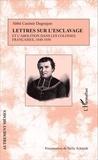 Casimir Dugoujon - Lettres sur l'esclavage et l'abolition dans les colonies françaises, 1840-1850.