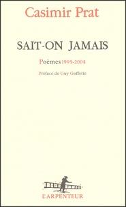 Casimir Prat - Sait-on jamais - Poèmes 1995-2004.