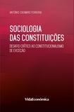 Casimiro António Ferreira - Sociologia das Constituições - Desafio crítico ao constitucionalismo de exceção.