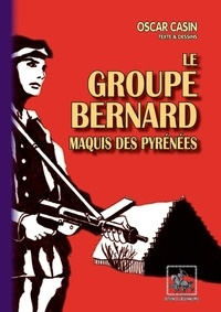 Casin Oscar - Le groupe bernard, maquis des pyrenees.