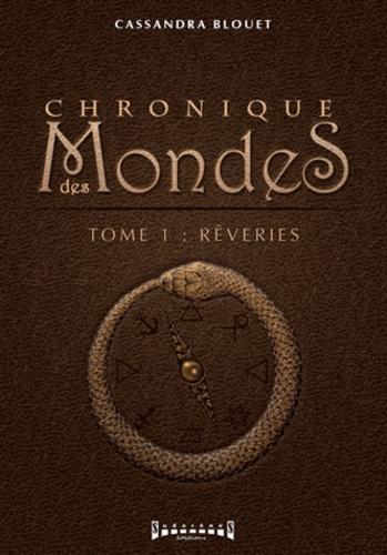 Cassandra Blouet - Chronique des mondes Tome 1 : Rêverie.