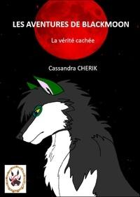 Cassandra CHERIK - LES AVENTURES DE BLACKMOON LA VÉRITÉ CACHÉE.