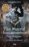 Cassandra Clare - La Cité des Ténèbres/The Mortal Instruments - Les Origines Tome 1 : L'ange mécanique.