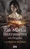 Cassandra Clare - La Cité des Ténèbres/The Mortal Instruments - Les Origines Tome 3 : La princesse mécanique.