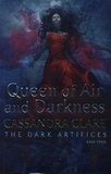 Cassandra Clare - The Dark Artifices Tome 3 : Queen of Air and Darkness.