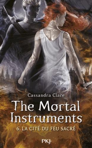 Cassandra Clare - The Mortal Instruments - La cité des ténébres Tome 6 : La cité du feu sacré.