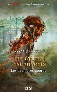 Cassandra Clare - The Mortal Instruments - Les dernières heures Tome 1 : La chaîne d'or.