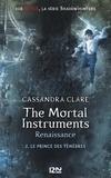 Cassandra Clare - The mortal Instruments - Renaissance Tome 2 : Le Prince des ténèbres.