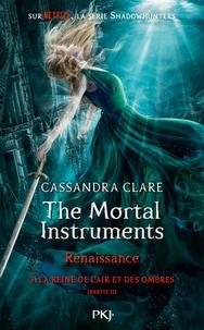 Cassandra Clare - The mortal Instruments - Renaissance Tome 3 : La reine de l'air et des ombres - Partie 2.