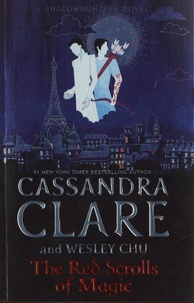 Cassandra Clare et Wesley Chu - The Red Scrolls of Magic - The Eldest Curses 1.