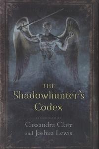 Cassandra Clare - The Shadowhunter's Codex.