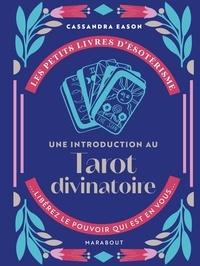 Cassandra Eason et Emilie Fline - Une introduction au tarot divinatoire.