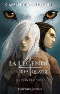 Cassandra O'Donnell - La légende des quatre Tome 1 : Le clan des loups.