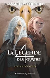 Cassandra O'Donnell - La légende des quatre Tome 4 : Le Clan des Aigles.