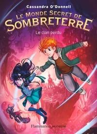 Cassandra O'Donnell - Le Monde Secret de Sombreterre Tome 1 : Le clan perdu.